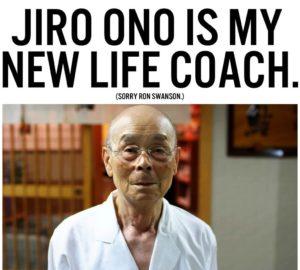 Jiro Ono is my new Life Coach